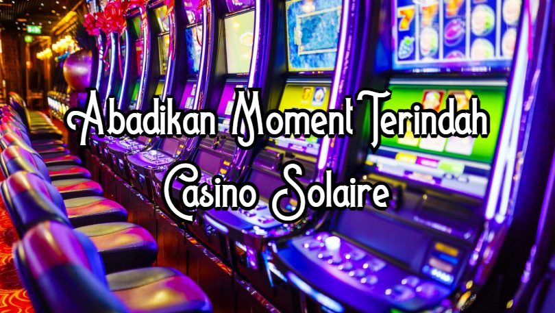 abadikan moment terindah casino