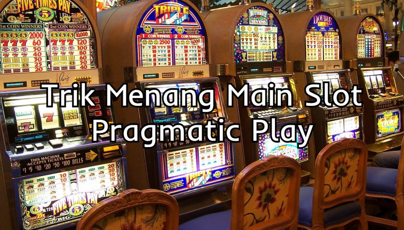 trik menang main slot pragmatic